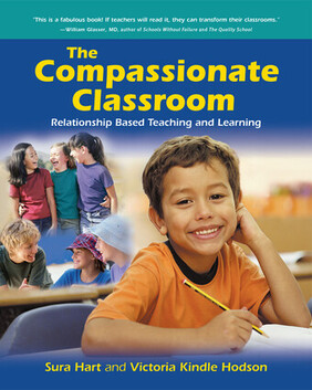 The Compassionate Classroom: Relationship Based Teaching and Learning Sura Hart and Victoria Kindle