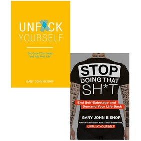 Unf*ck Yourself: Get out of your head and into your life & Stop Doing That Sh*t: End Self-Sabotage